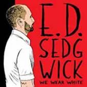 E.D. SEDGWICK  - VINYL WE WEAR WHITE [VINYL]