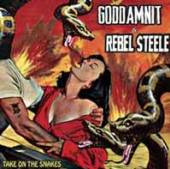 GODDAMNIT / REBEL STEELE  - 7 TAKE ON THE SNAKES