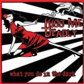 KISS ME DEADLY  - CD WHAT YOU DO IN THE DARK