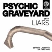 PSYCHIC GRAVEYARD & LIARS  - CM LOUD AS LAUGHTER [LTD]