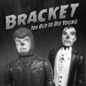BRACKET  - VINYL TOO OLD TO DIE YOUNG [VINYL]