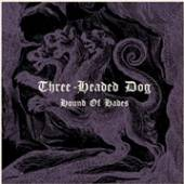 THREE HEADED DOG  - VINYL HOUND OF HADES [VINYL]