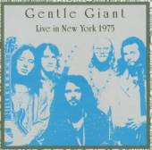 GENTLE GIANT  - CD LIVE IN NEW YORK 1975