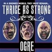 OGRE  - CD THRICE AS STRONG