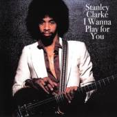 CLARKE STANLEY  - CD I WANNA PLAY FOR ..