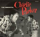 PARKER CHARLIE  - CD IMMORTAL CHARLIE ..