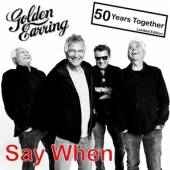 GOLDEN EARRING  - CM SAY WHEN -2TR-