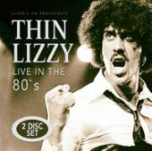 THIN LIZZY  - CD LIVE IN THE 80?S (2CD)