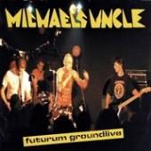 MICHAEL'S UNCLE  - CD FUTURUM GROUNDLIVE