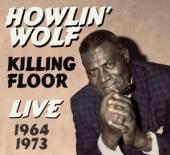 HOWLIN WOLF  - CD KILLING FLOOR LIVE 1964 1973