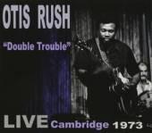 OTIS RUSH  - CD DOUBLE TROUBLE: LIVE CAMBRIDGE 1973