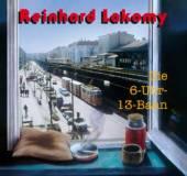 LAKOMY REINHARD  - CD DIE 6-UHR-13-BAHN