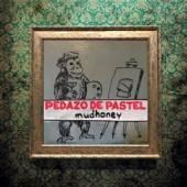 MUDHONEY  - 2 PEDAZO DE PASTEL