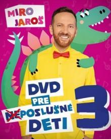 JAROS MIRO  - DVD PESNICKY PRE (NE)POSLUSNE DETI 3.