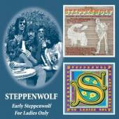 STEPPENWOLF  - 2xCD EARLY STEPPENWOLF & FOR THE