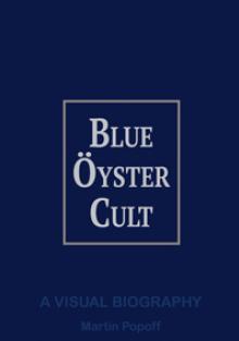 BLUE OYSTER CULT  - BK A VISUAL BIOGRAPHY (MARTIN POPOFF)