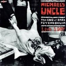 MICHAEL'S UNCLE  - CD THE END OF DARK PSYCHEDELIA / LIVE 19