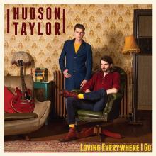 HUDSON TAYLOR  - VINYL LOVING EVERYWHERE I GO [VINYL]