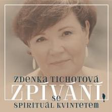 TICHOTOVA ZDENKA  - CD ZPIVANI SE SPIRITUAL KVINTETEM