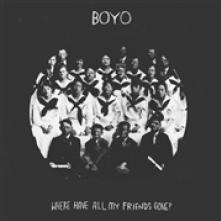 BOYO  - CD WHERE HAVE ALL MY FRIENDS GONE?