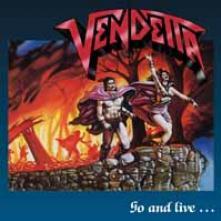VENDETTA  - VINYL GO AND LIVE.....