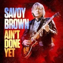 SAVOY BROWN  - CD AIN'T DONE YET