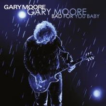 GARY MOORE  - VINYL BAD FOR YOU BABY [VINYL]