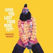 FANTASTIC NEGRITO  - CD HAVE YOU LOST YOUR MIND Y