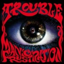 TROUBLE  - CD MANIC FRUSTRATION