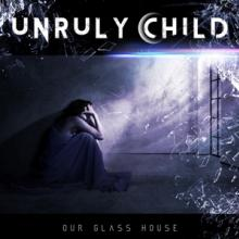 UNRULY CHILD  - CD OUR GLASS HOUSE