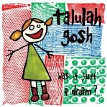 TALULA GOSH  - CD WAS IT JUST A DREAM