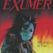 EXUMER  - CDD POSSESSED BY FIRE