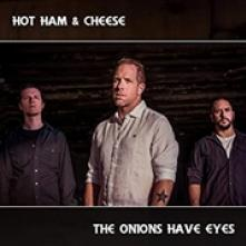 HOT HAM AND CHEESE  - CD ONIONS HAVE EYES