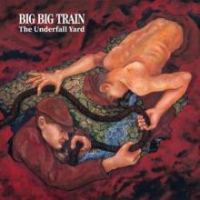 BIG BIG TRAIN  - 2xCD UNDERFALL YARD