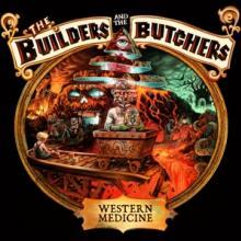 BUILDERS & THE BUTCHERS  - CD WESTERN MEDICINE