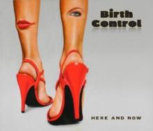 BIRTH CONTROL  - CD HERE AND NOW