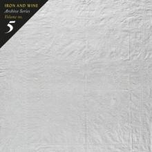 IRON & WINE  - CD ARCHIVE SERIES VOL5: