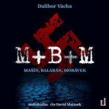 AUDIOKNIHA  - CD VACHA DALIBOR: M+B+M (MP3-CD)