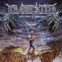 ERADICATOR  - VINYL INFLUENCE DENIED [LTD] [VINYL]