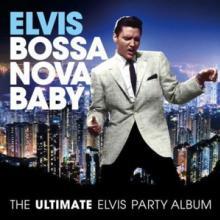BOSSA NOVA BABY: THE ULTIMATE ELVIS PRES