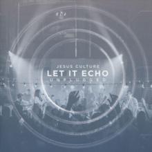 JESUS CULTURE  - CD LET IT ECHO-UNPLUGGED