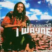 I WAYNE  - CD LAVA GROUND