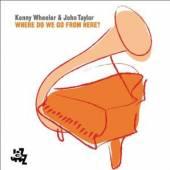 KENNY WHEELER / JOHN TAYLOR  - CD WHERE DO WE GO FROM HERE?