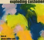 EXPLODING CUSTOMER  - CD LIVE AT GLENN MILLER CAFE