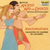 LAUSANNE CHMBR ORC/LOPEZ-COBOS  - CD RESPIGHI: ANCIENT AIRS & DANCE