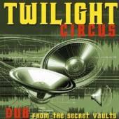 TWILIGHT CIRCUS  - CD DUB FROM THE SECRET VAULTS