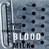 SWORD FISH TROMBONES  - CD BLOOD & MILK