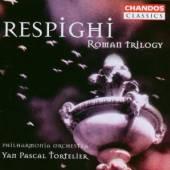 OTTORINO RESPIGHI  - CD RESPIGHI - ROMAN TRILOGY