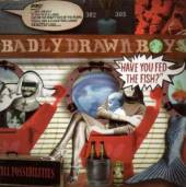 BADLY DRAWN BOY  - CD HAVE YOU FED THE FISH?
