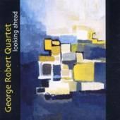 ROBERT QUARTET GEORGE  - CD LOOKING AHEAD